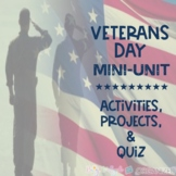 Veterans Day Mini-Unit: Activities, Projects, & Quiz with Answer Key {Editable}