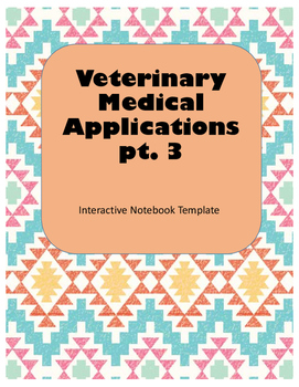 Veterinary Medical Applications Interactive Notebook Pt. 3