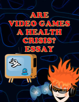 Video Games:  Are they a Health Crisis?  Essay with How to Write Format.