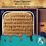 Video Lesson: Mesopotamia Development of the Written Language
