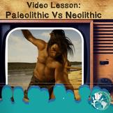 Video Lesson Paleolithic Vs. Neolithic