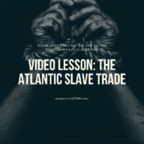 Video Lesson: The Atlantic Slave Trade