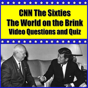 CNN The Sixties Episode 2: World on the Brink Video Questions and Viewing Quiz