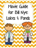 Video Worksheet (Movie Guide) for Bill Nye - Lakes and Ponds