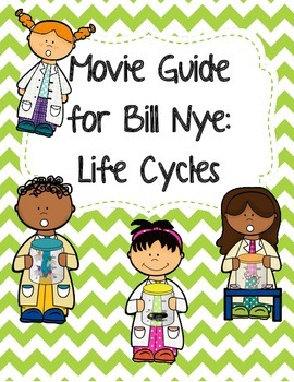 Video Worksheet (Movie Guide) for Bill Nye - Life Cycles