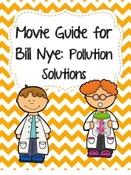 Video Worksheet (Movie Guide) for Bill Nye - Pollution Solutions