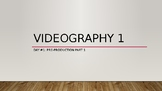 Videography 1 | Notes/Activity Powerpoint