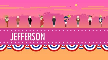 Viewing Guide- Crash Course US History #10: Thomas Jefferson