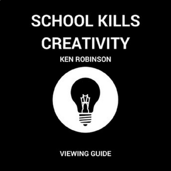 Ken Robinson says Schools Kill Creativity TED Talk: Viewing Guide