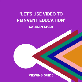 Salman Khan Let's Use Video to Reinvent Education TED Talks: Viewing Guide