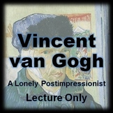 Vincent van Gogh: A Lonely Postimpressionist Lecture Only
