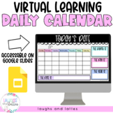 Virtual DAILY CALENDAR Distance Learning on Google Slides