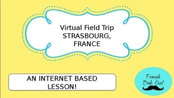 French Virtual Field Trip STRASBOURG, FRANCE
