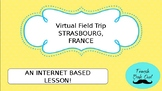 French Virtual Field Trip STRASBOURG, FRANCE