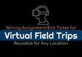 Virtual Field Trip Writing Assignment/Exit Ticket