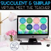 Virtual Meet the Teacher (Succulent & Shiplap) Distance Learning
