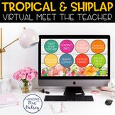 Virtual Meet the Teacher (Tropical & Shiplap) Distance Learning