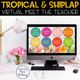 Virtual Meet the Teacher (Tropical & Shiplap) Distance Learning
