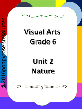 Visual Arts Grade 6- Unit 2 Nature