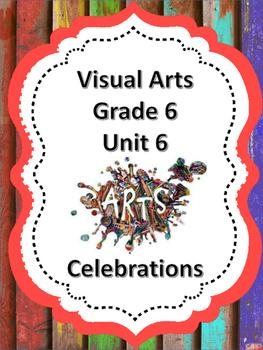 Visual Arts Grade 6 - Unit 6 Celebrations