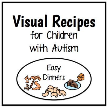 Visual Recipes for Children with Autism: Easy Dinners