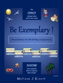 Visual Writing Rubric:  Be Exemplary (the only rubric you'll ever need!)