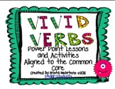 Vivid Verbs- Powerpoint lessons and activities aligned to the CCSS