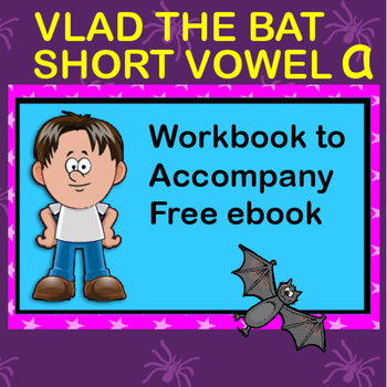 Short vowel 'a' workbook. To accompany free Halloween Vlad the Bat ebook