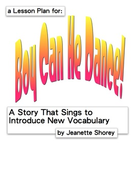 Boy Can He Dance (The Lesson Plan) Vocabulary Builder Through a Story That Sings