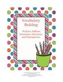 Vocabulary Building: Prefix,Suffix,Synonym,Antonym,Homophone,Greek & Latin Roots