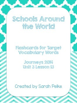 Vocabulary Flash Cards for Journey's Schools Around the World
