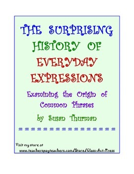 Vocabulary Activities: The Origin of Expressions (3 P., Ans. Key, Gr. 8-11, $3)