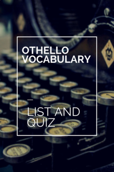 Vocabulary List and Quiz for Othello Unit
