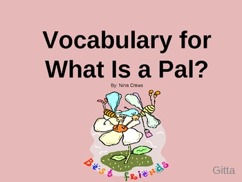 Vocabulary Power Point for What is a Pal? Journey's Edition