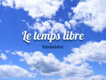 Vocabulary Presentation: Le temps libre (Bien Dit! 1 Chapter 5)