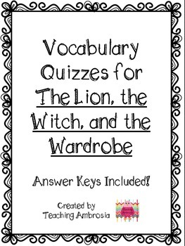 Vocabulary Quizzes with Answer Keys for The Lion, the Witch, and the Wardrobe
