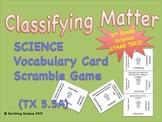 Vocabulary Scramble Game: Classifying Matter (TEK 5.5A)