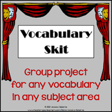 Vocabulary Skit: group project for any vocabulary in any subject area