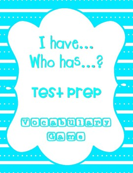 Vocabulary Test Prep I have.. Who Has..? Game
