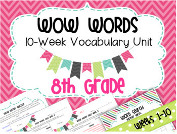 Vocabulary Unit: WOW WORDS 8th Grade Weeks 1-10