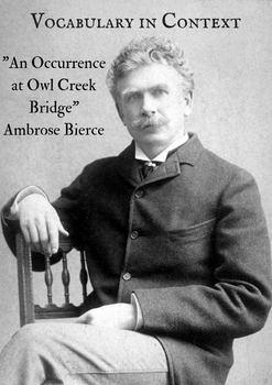 Vocabulary in Context - An Occurrence at Owl Creek Bridge by Ambrose Bierce