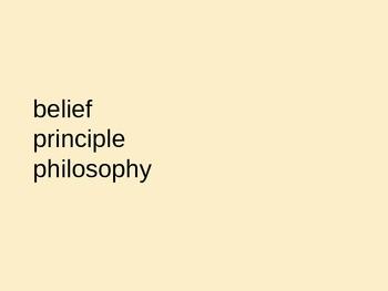Vocabulary slides -  belief principle philosophy