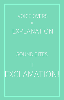 Voice Over = Explanation,Sound Bites = Exclamation | 11 x 17 Poster