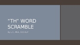 Voiced and Voiceless TH Word Scramble-Unscramble the Word