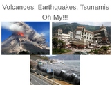 Volcanoes, Earthquakes, Tsunamis OH MY!