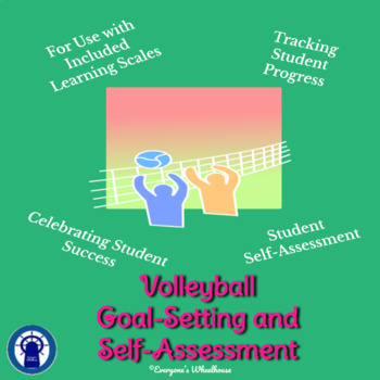 Volleyball Unit Goal-Setting and Self-Assessment Rubric