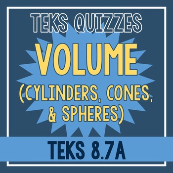 Volume of Cylinders, Cones, & Spheres Quiz (TEKS 8.7A)