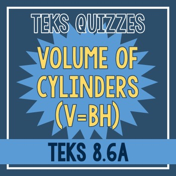 Volume of Cylinders Quiz (TEKS 8.6A)