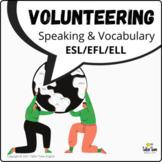 Volunteering:  pair work surveys, vocabulary, discussion,