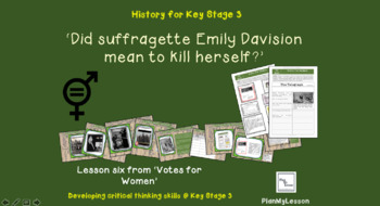 Votes for Women: L6 'Did Suffragette Emily Davison mean to kill herself?'